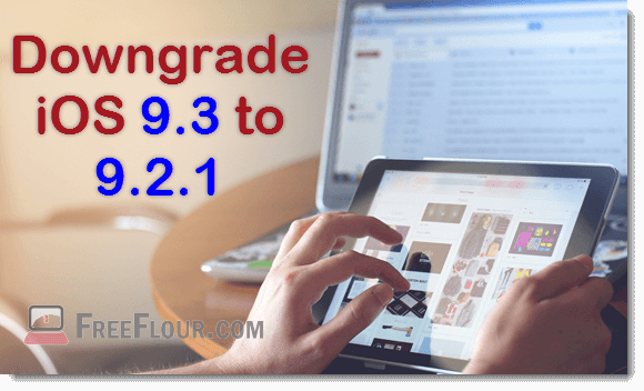 Downgrade iOS 9.3 to iOS 9.2.1 iOS 9.1 for Jailbreak