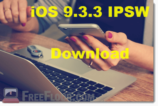 Download iOS 9.3.3 IPSW Direct Link File