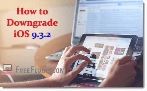 how to downgrade ios 9.3.2 to 9.1 9.0.2 jailbreak