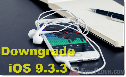 how to downgrade ios 9.3.3 to 9.1 or 9.3.2 for jailbrealk